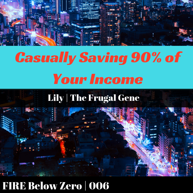 006 | Casually Saving 90% of Your Income | Lily @ The Frugal Gene
